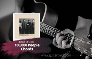Read more about the article Kings of Leon – 100000 People Chords
