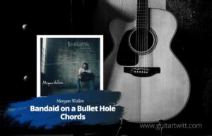 Read more about the article Morgan Wallen – Bandaid On A Bullet Hole chords