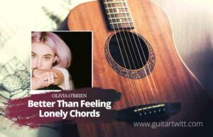 Read more about the article Olivia O'Brien – Better Than Feeling Lonely Chords
