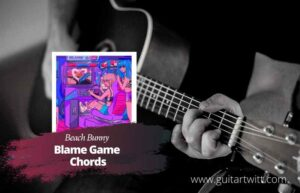 Read more about the article Beach Bunny – Blame Game chords