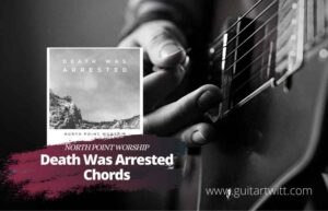 Read more about the article North Point Worship – Death Was Arrested Chords ft. Seth Condrey
