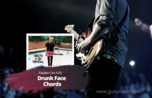 Read more about the article Machine Gun Kelly – Drunk Face chords