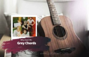 Read more about the article Why Don't We – Grey Chords
