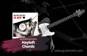 Read more about the article Mother Mother – Hayloft Chords