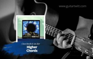 Read more about the article Clean Bandit – Higher Chords feat. iann dior