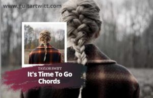 Read more about the article Taylor Swift – It's Time To Go Chords