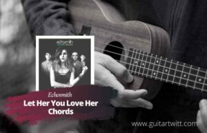 Read more about the article Echosmith – Tell Her You Love Her Chords