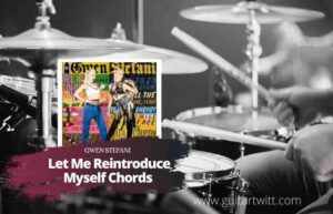 Read more about the article Gwen Stefani – Let Me Reintroduce Myself chords
