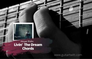 Read more about the article Morgan Wallen – Livin' The Dream Chords