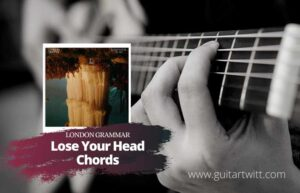 Read more about the article London Grammar – Lose Your Head Chords