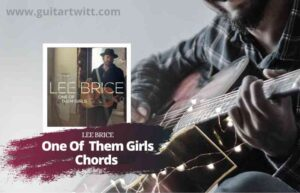 Read more about the article Lee Brice – One Of Them Girls chords
