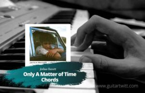 Read more about the article Only a Matter of Time Chords by Joshua Bassett (Ver.2)