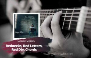 Read more about the article Morgan Wallen – Rednecks Red Letters Red Dirt chords