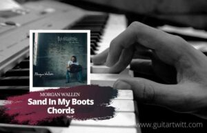Read more about the article Morgan Wallen – Sand in My Boots Chords