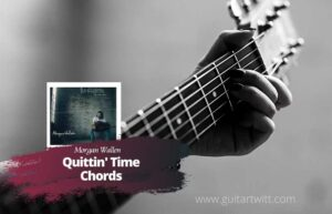 Read more about the article Morgan Wallen – Quittin Time Chords