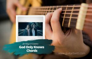 Read more about the article for KING & COUNTRY – God Only Knows chords