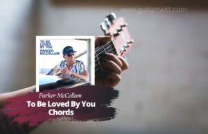 Read more about the article Parker McCollum – To Be Loved By You Chords