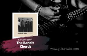 Read more about the article Kings of Leon – The Bandit Chords
