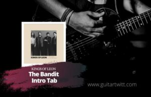 Read more about the article Kings of Leon – The Bandit Tab