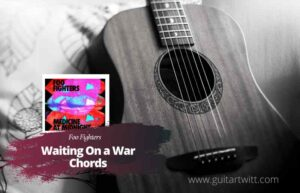Read more about the article Foo Fighters – Waiting on a War Chords