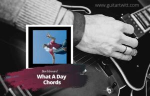 Read more about the article Ben Howard – What A Day Chords for Guitar Piano & Ukulele