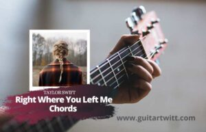 Read more about the article Taylor Swift – Right Where You Left Me Chords