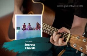 Read more about the article We Three – Secrets chords