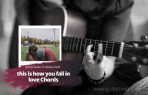 Read more about the article Jeremy Zucker & Chelsea Cutler – This Is How You Fall In Love chords