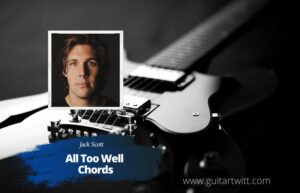 Read more about the article Jake Scott – All Too Well Chords