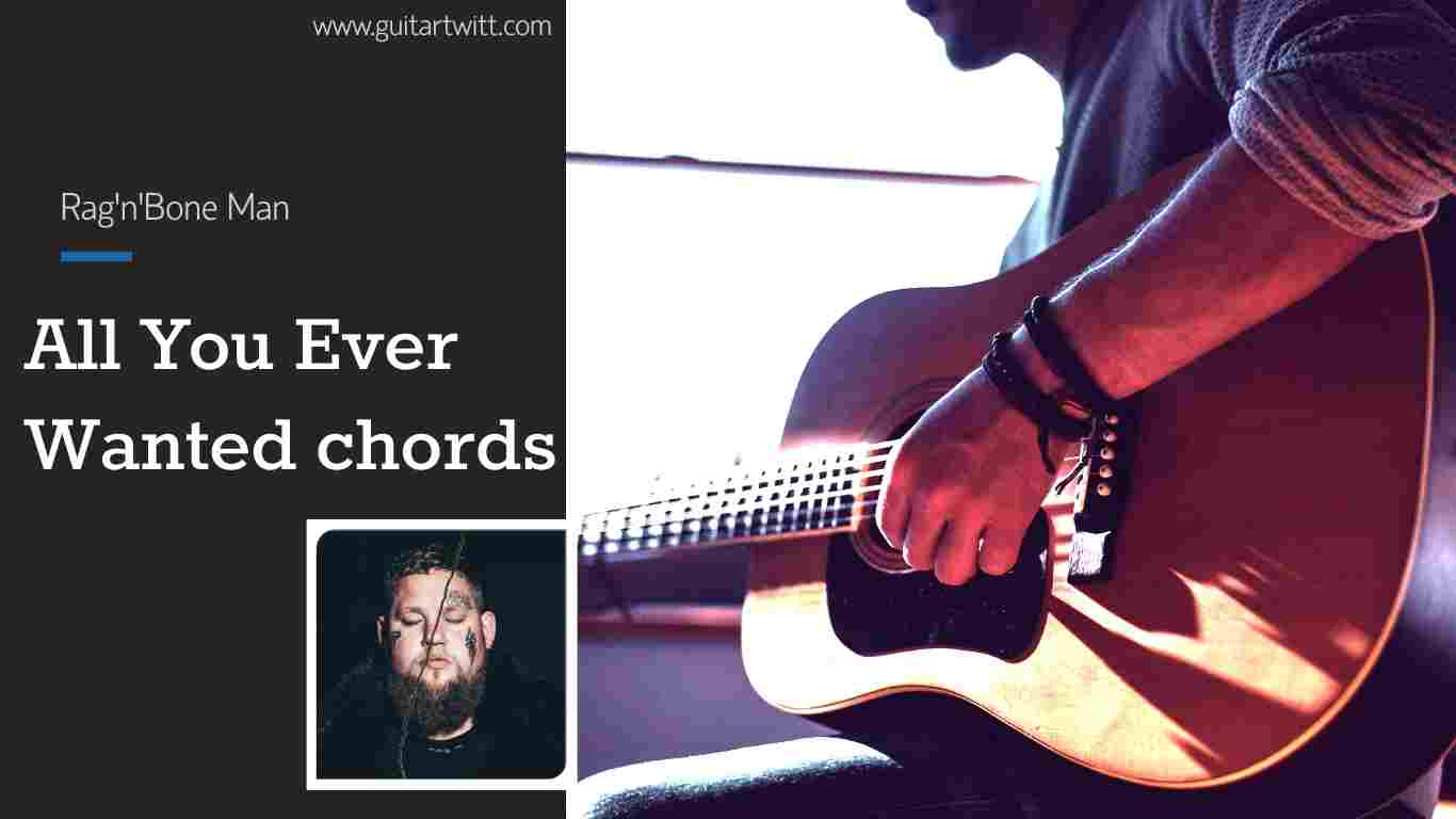 Read more about the article Rag'n'Bone Man – All You Ever Wanted chords