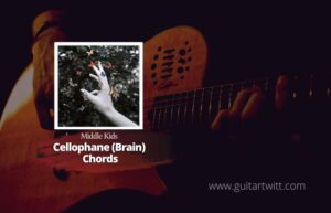 Read more about the article Middle Kids – Cellophane Brain Chords