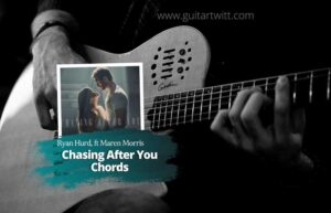 Read more about the article Ryan Hurd – Chasing After You Chords feat. Maren Morris