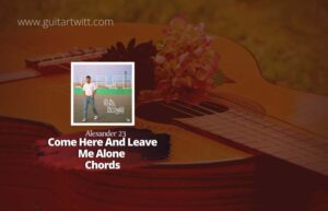 Read more about the article Alexander 23 – Come Here And Leave Me Alone chords