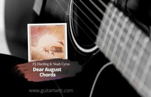 Read more about the article P.J. Harding & Noah Cyrus – Dear August Chords