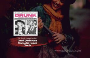Read more about the article Elle King & Miranda Lambert – Drunk And I Dont Wanna Go Home chords