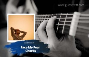 Read more about the article Isak Danielson – Face My Fear Chords