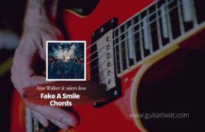 Read more about the article Alan Walker & salem ilese – Fake A Smile chords