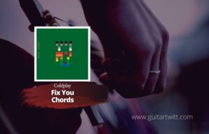 Read more about the article Coldplay – Fix You Chords