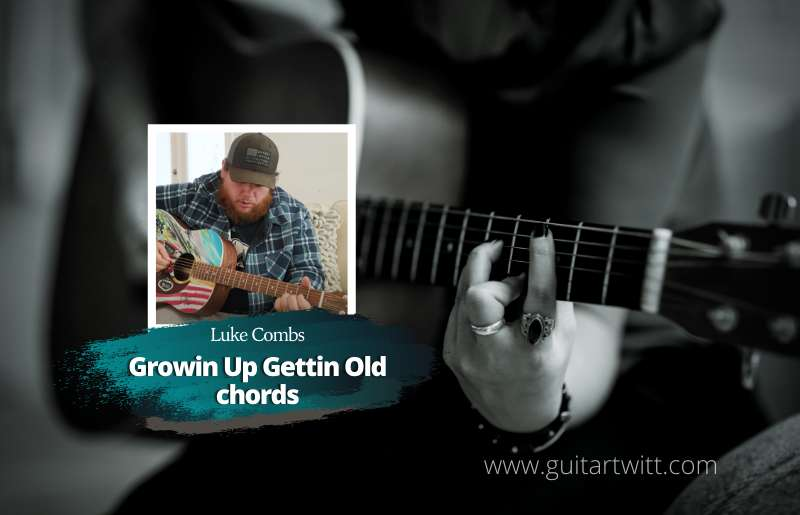 Growin-Up-Gettin-Old-Chords