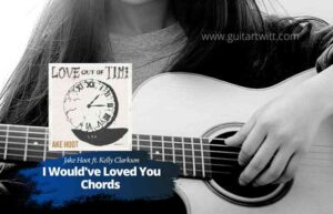 Read more about the article Jake Hoot – I Would've Loved You Chords feat. Kelly Clarkson
