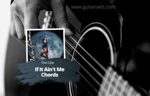 Read more about the article Dua Lipa – If It Ain't Me Chords