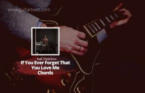 Read more about the article Isak Danielson – If You Ever Forget That You Love Me chords