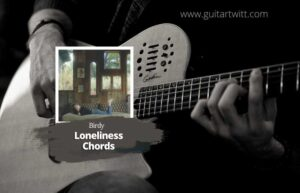 Read more about the article Birdy – Loneliness Chords