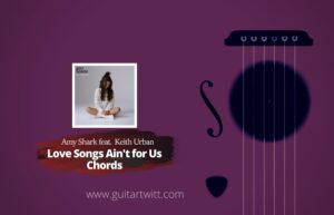 Read more about the article Amy Shark – Love Songs Ain't for Us Chords feat. Keith Urban