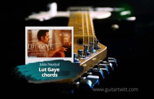 Read more about the article Lut Gaye Chords by Jubin Nautiyal feat. Emraan Hashmi