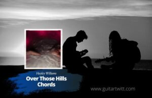 Read more about the article Hayley Williams – Over Those Hills Chords