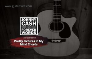 Read more about the article The Lumineers/Johnny Cash – Pretty Pictures In My Mind Chords