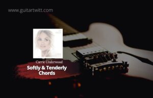 Read more about the article Carrie Underwood – Softly And Tenderly chords