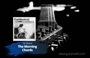Read more about the article The Weeknd -The Morning chords