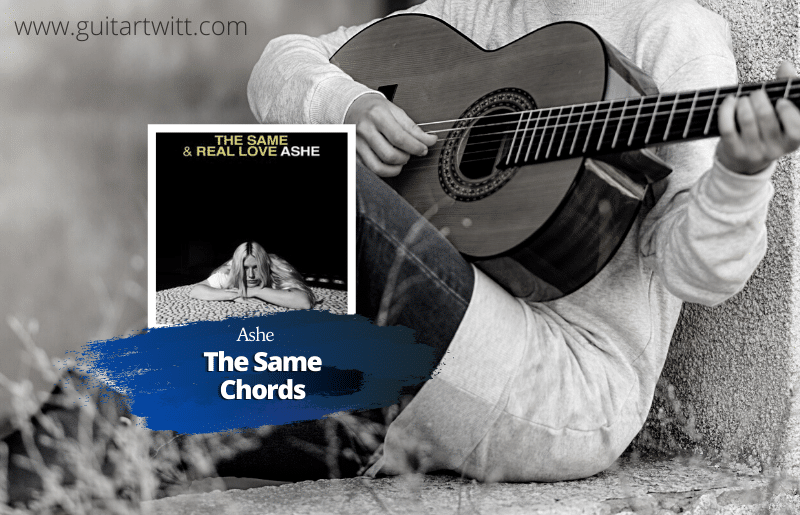 Read more about the article Ashe – The Same Chords